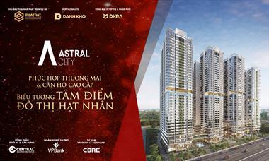 Booking vị trí đẹp dự án căn hộ Astral City. Liên hệ nhận ưu đãi trực tiếp từ chủ đầu tư